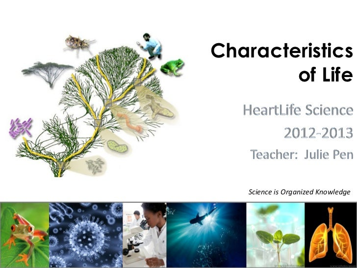 Characteristics        of Life    Science is Organized Knowledge
