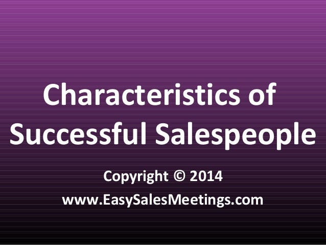 Characteristics of Successful Salespeople Copyright © 2014 www.EasySalesMeetings.com