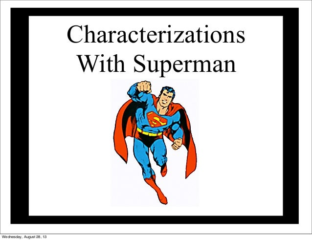 Characterizations With Superman Wednesday, August 28, 13