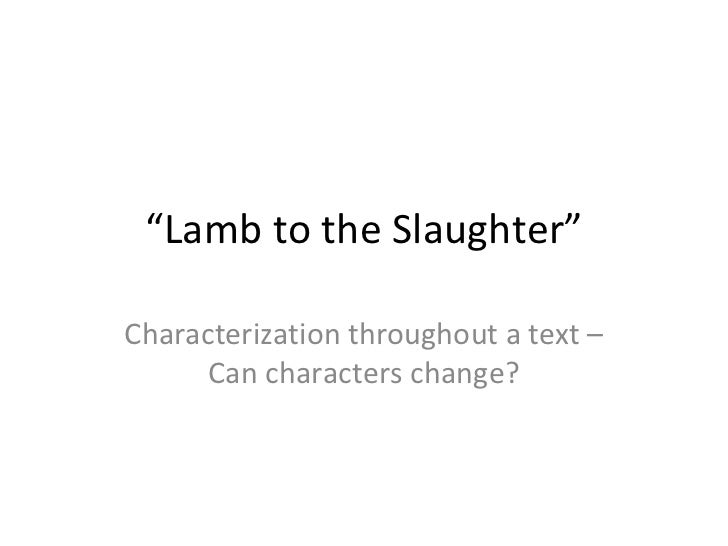 """"""" Lamb to the Slaughter"""" Characterization throughout a text – Can characters change?"""
