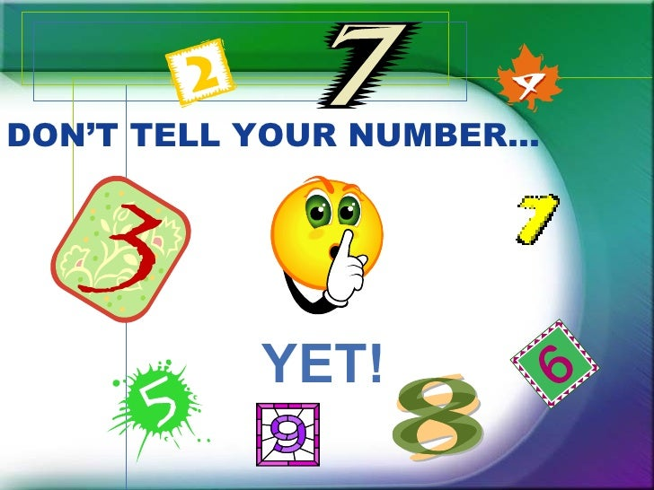 DON'T TELL YOUR NUMBER… <ul><li>YET! </li></ul>