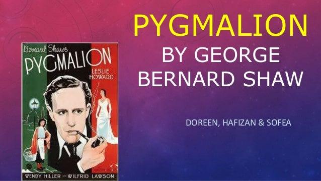 PYGMALION BY GEORGE BERNARD SHAW DOREEN, HAFIZAN & SOFEA