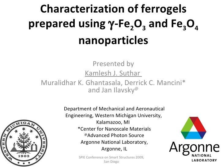 Characterization of ferrogels prepared using   -Fe 2 O 3  and Fe 3 O 4  nanoparticles Presented by Kamlesh J. Suthar  Mur...