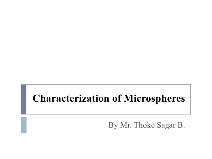 Characterization of Microspheres               By Mr. Thoke Sagar B.