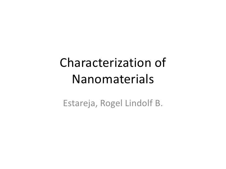 Characterization of Nanomaterials<br />Estareja, Rogel Lindolf B.<br />