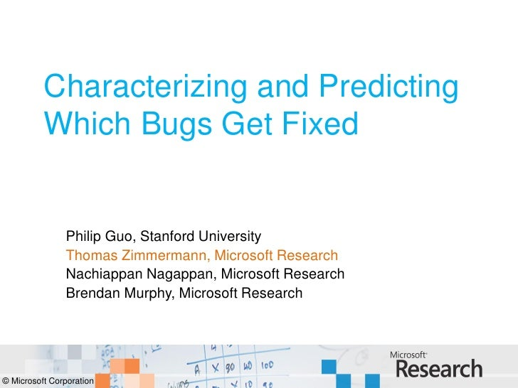 Characterizing and Predicting           Which Bugs Get Fixed                  Philip Guo, Stanford University             ...