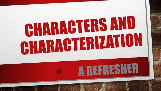 CHARACTERS •PERSONS OR IMPERSONATORS WHO ARE PART OF THE STORY
