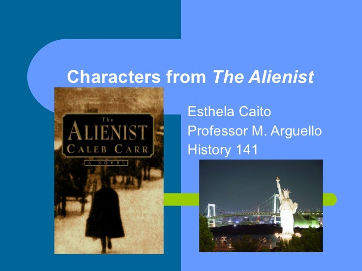 Characters from  The Alienist Esthela Caito Professor M. Arguello History 141