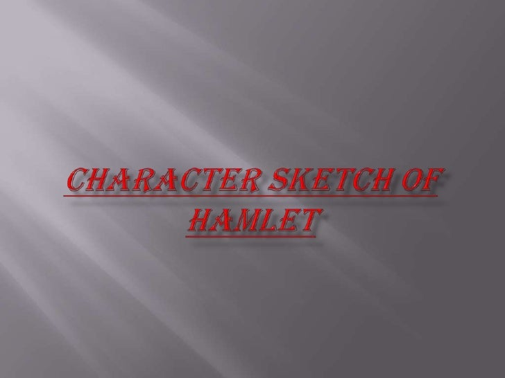 character sketch essay hamlet This essay is a character analysis of prince conclusion v works cited analysis of hamlet and insanity i introduction william shakespeare is maybe the.