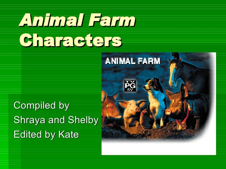 Animal Farm  Characters Compiled by Shraya and Shelby Edited by Kate