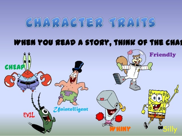 When you read a story, think of the char Friendly  CHEAP  EVIL  Unintelligent  Whiny  Silly