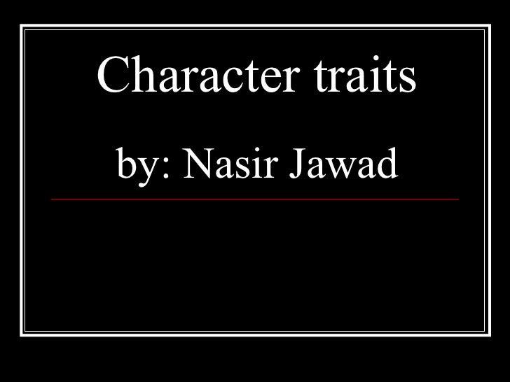 Character traitsby: Nasir Jawad
