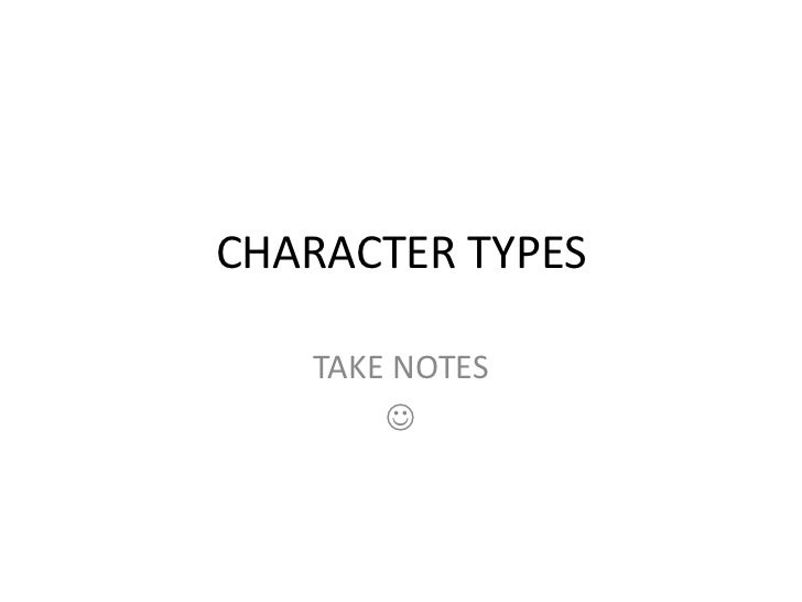 CHARACTER TYPES   TAKE NOTES       