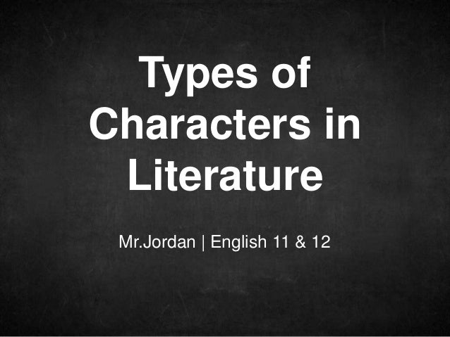 Mr.Jordan | English 11 & 12 Types of Characters in Literature