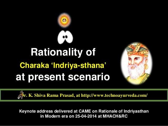 Rationality of Charaka 'Indriya-sthana' at present scenario Dr. K. Shiva Rama Prasad, at http://www.technoayurveda.com/ Ke...