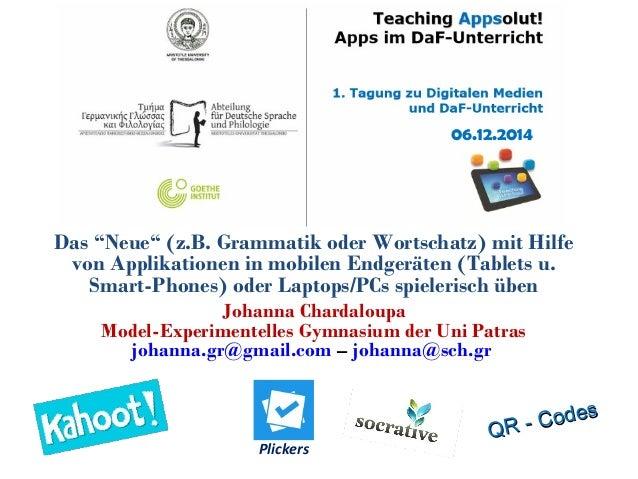 """06.12.2014  Das """"Neue"""" (z.B. Grammatik oder Wortschatz) mit Hilfe  von Applikationen in mobilen Endgeräten (Tablets u.  Sm..."""