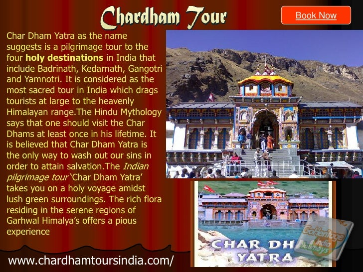 Book NowChar Dham Yatra as the namesuggests is a pilgrimage tour to thefour holy destinations in India thatinclude Badrina...