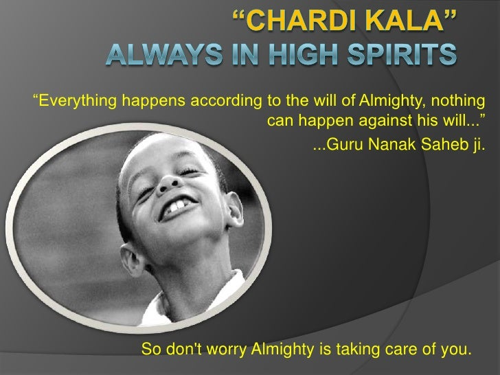 """CHARDI KALA"" Always In High Spirits <br />""Everything happens according to the will of Almighty, nothing can happen again..."