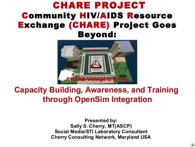 CHARE PROJECT Community HIV/AIDS Resource Exchange (CHARE) Project Goes Beyond: Presented by: Sally S. Cherry, MT(ASCP) So...