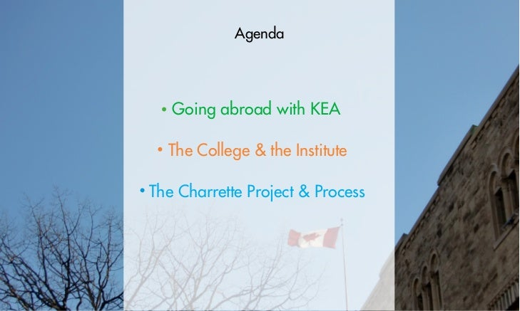 Agenda   Going abroad with KEA  The College & the InstituteThe Charrette Project & Process