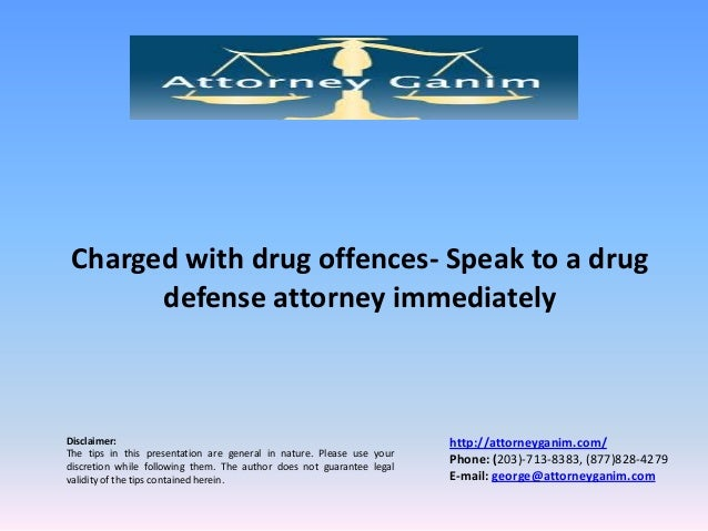 Charged with drug offences- Speak to a drug defense attorney immediately  Disclaimer: The tips in this presentation are ge...