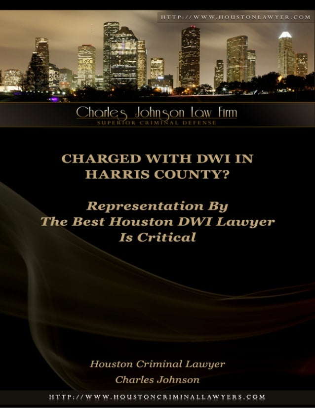 Charged with DWI in Harris County?             Representation By The Best Houston DWI Lawyer Is Critical                  ...