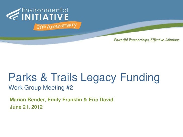 Parks & Trails Legacy FundingWork Group Meeting #2Marian Bender, Emily Franklin & Eric DavidJune 21, 2012