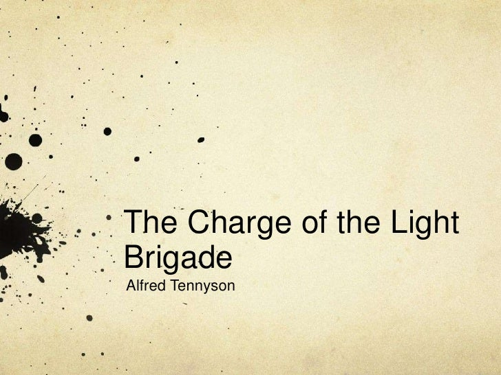 a stanza summary of the charge of the light brigade a poem by lord alfred tennyson The charge of the light brigade alfred tennyson alfred tennyson (18o9- 1892) was born in lincolnshire and later lived on the isle of wight and in surrey he st.