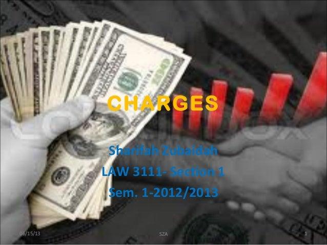 CHARGESSharifah ZubaidahLAW 3111- Section 1Sem. 1-2012/201306/15/13 1SZA