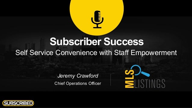 Subscriber Success Self Service Convenience with Staff Empowerment Jeremy Crawford Chief Operations Officer