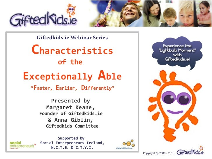 """Giftedkids.ie Webinar Series   Characteristics             of the  Exceptionally                 Able  """"Faster,   Earlier,..."""