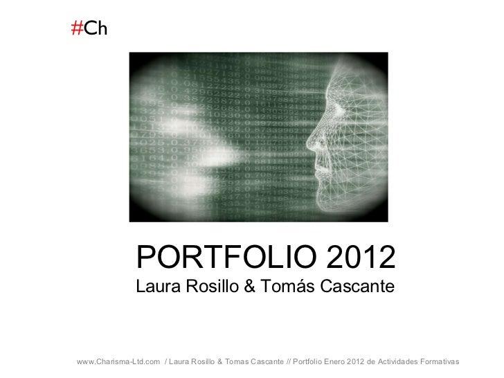 # Ch www.Charisma-Ltd.com  / Laura Rosillo & Tomas Cascante // Portfolio Enero 2012 de Actividades Formativas  PORTFOLIO 2...