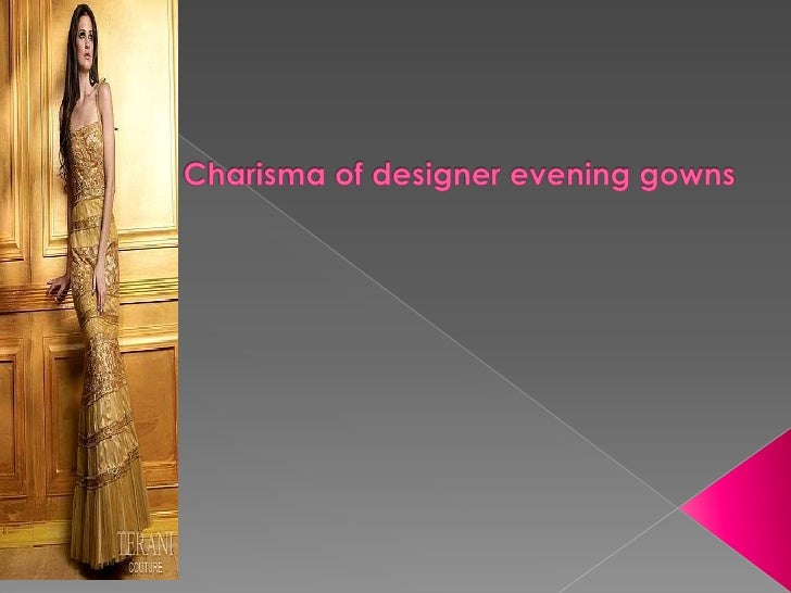 Charisma of designer evening gowns