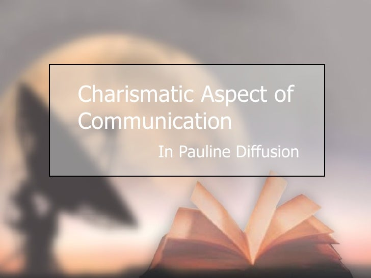 Charismatic Aspect of Communication In Pauline Diffusion