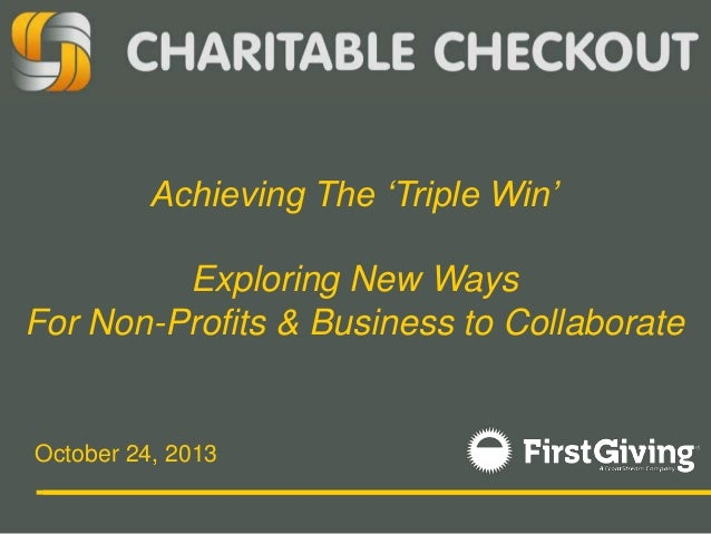 Achieving The 'Triple Win'  Exploring New Ways For Non-Profits & Business to Collaborate  October 24, 2013