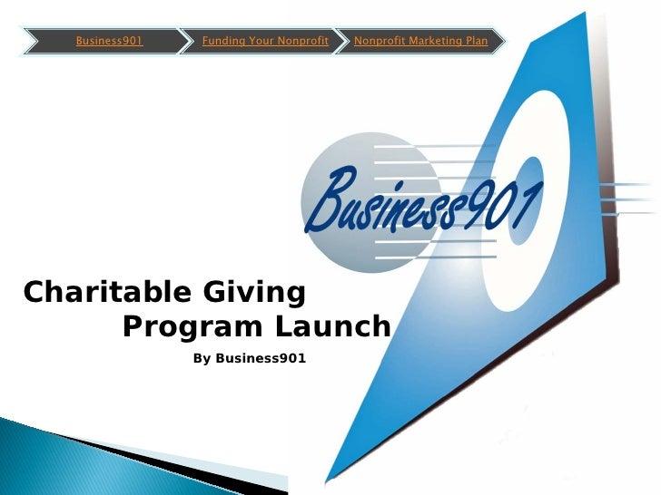 Business901    Funding Your Nonprofit   Nonprofit Marketing Plan     Charitable Giving       Program Launch               ...