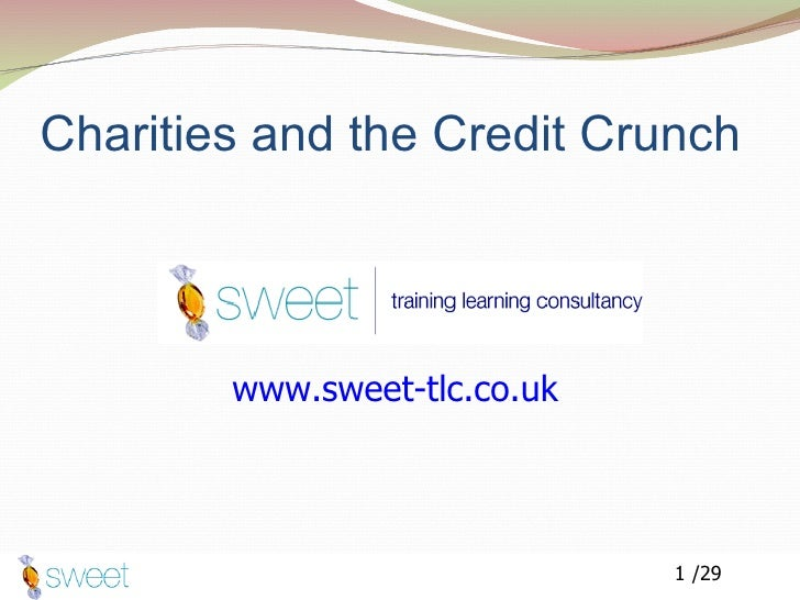 Charities and the Credit Crunch www.sweet-tlc.co.uk