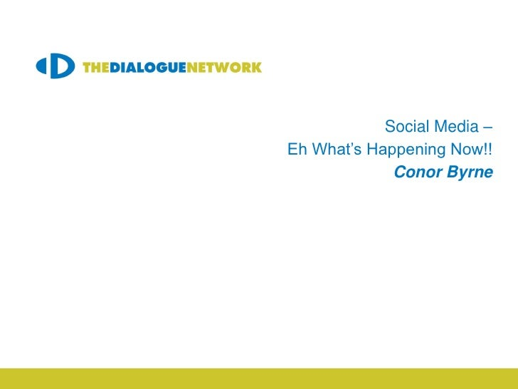 Social Media –Eh What's Happening Now!!             Conor Byrne CRM & Loyalty Meeting     Friday 21st January 2012  Meetin...