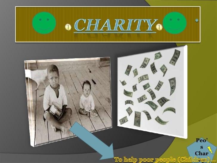 .<br />Charity<br />To help poor people (Children)…<br />