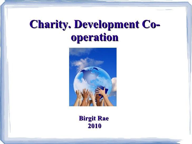 Charity. Development Co-operation Birgit Rae  2010