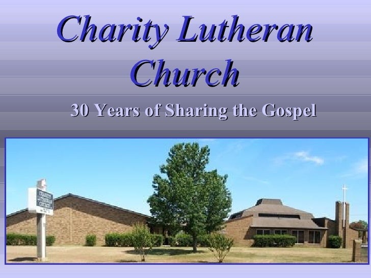 Charity Lutheran Church 30 Years of Sharing the Gospel