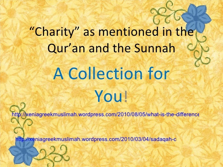 """ Charity"" as mentioned in the Qur'an and the Sunnah A Collection for You ! http://xeniagreekmuslimah.wordpress.com/2010/0..."