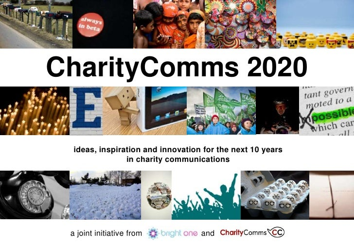 CharityComms 2020    ideas, inspiration and innovation for the next 10 years                 in charity communications    ...
