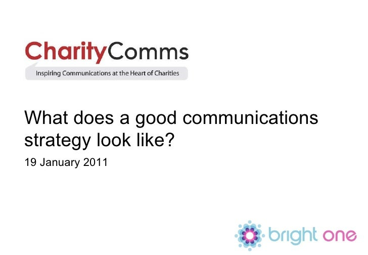What does a good communications strategy look like? 19 January 2011