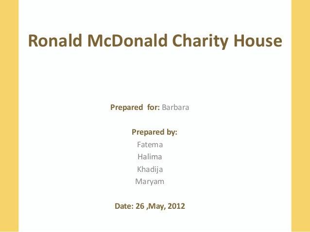 Ronald McDonald Charity House         Prepared for: Barbara              Prepared by:               Fatema               H...