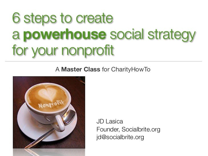 6 steps to createa powerhouse social strategyfor your nonprofit      A Master Class for CharityHowTo                   JD ...