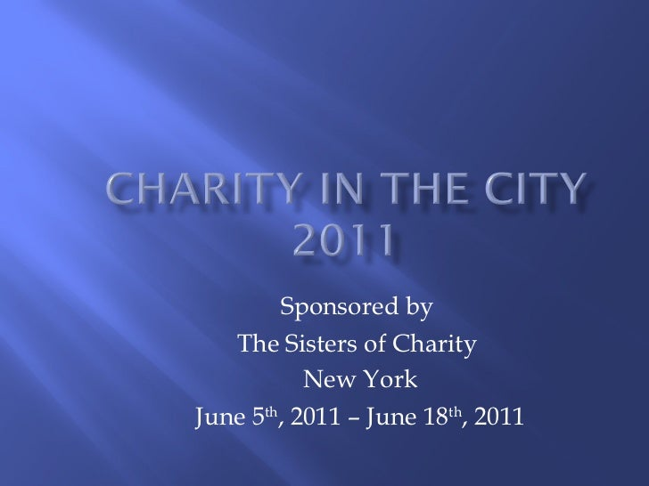 Sponsored by  The Sisters of Charity  New York June 5 th , 2011 – June 18 th , 2011