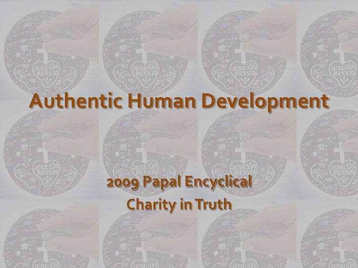 Authentic Human Development<br />2009 Papal Encyclical <br />Charity in Truth<br />