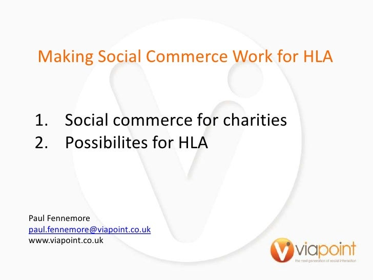 Making Social Commerce Work for HLA<br />Social commerce for charities<br />Possibilites for HLA<br />Paul Fennemore<br />...
