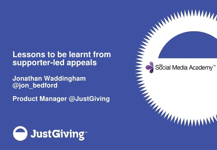 Lessons to be learnt from supporter-led appeals<br />Jonathan Waddingham<br />@jon_bedford<br />Product Manager @JustGivin...
